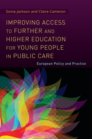 Improving Access to Further and Higher Education for Young People in Public Care - European Policy and Practice ebook by Claire Cameron,Sonia Jackson,Andrea Racz,Hanan Hauari,Helen Johansson,Inge Bryderup,Ferran Casas,Marta Korintus,Ingrid Höjer,Carme Montserrat