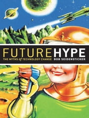 Future Hype - The Myths of Technology Change ebook by Bob Seidensticker