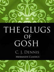 The Glugs of Gosh - (Illustrated) ebook by C.J. Dennis