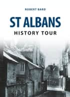 St Albans History Tour ebook by Robert Bard