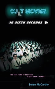 Cult Movies in Sixty Seconds: The Best Films in the World in Less Than a Minute ebook by Soren McCarthy