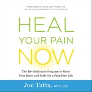 Heal Your Pain Now - The Revolutionary Program to Reset Your Brain and Body for a Pain-Free Life audiobook by Joe Tatta