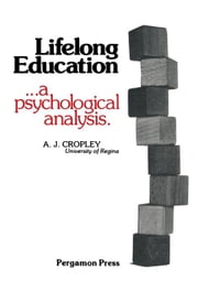 Lifelong Education: A Psychological Analysis ebook by Cropley, A. J.