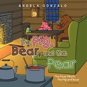 The Pig, Bear, and the Pear - The Pear Meets the Pig and Bear ebook by Angela Gonzalo