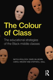 The Colour of Class - The educational strategies of the Black middle classes ebook by Nicola Rollock,David Gillborn,Carol Vincent,Stephen J. Ball