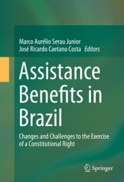 Assistance Benefits in Brazil - Changes and Challenges to the Exercise of a Constitutional Right ebook by José Ricardo Caetano Costa, Marco Aurélio Serau Junior