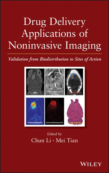 Drug Delivery Applications of Noninvasive Imaging - Validation from Biodistribution to Sites of Action ebook by Chun Li,Mei Tian