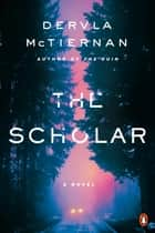 The Scholar - A Novel ebook by Dervla McTiernan