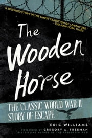 The Wooden Horse - The Classic World War II Story of Escape ebook by Eric Williams,Gregory A. Freeman