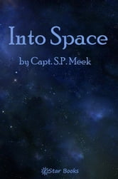 Into Space ebook by Capt. SP Meek