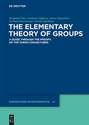 The Elementary Theory of Groups - A Guide through the Proofs of the Tarski Conjectures ebook by Benjamin Fine,Anthony Gaglione,Alexei Myasnikov,Gerhard Rosenberger,Dennis Spellman