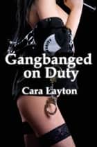 Gangbanged on Duty ebook by Cara Layton