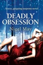 Deadly Obsession ebook by Nigel May
