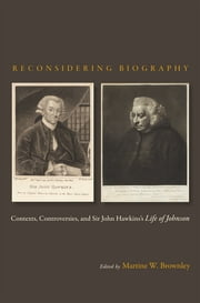 Reconsidering Biography - Contexts, Controversies, and Sir John Hawkins's Life of Johnson ebook by Martine Watson Brownley,Martine W. Brownley,Greg Clingham,Timothy Erwin,Christopher D. Johnson,Thomas Kaminski,Myron D. Yeager,O M Brack Jr.