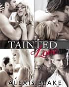Tainted Love - Complete Series ebook by Alexis Blake
