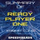 Summary of Ready Player One by Ernest Cline - Finish Entire Novel in 15 Minutes audiobook by