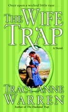 The Wife Trap - A Novel ebook by Tracy Anne Warren