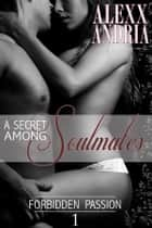 A Secret Among Soulmates ebook by Alexx Andria