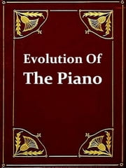 Evolution of the Piano [Illustrated] ebook by E.H. Glover