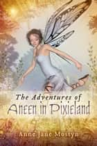The Adventures of Aneen in Pixieland ebook by Anne jane Mostyn
