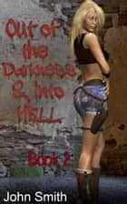 Our of Darkness and Into Hell-2 ebook by John Smith