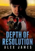 Depth of Resolution ebook by Alex James