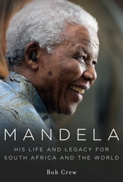 Mandela - His Life and Legacy for South Africa and the World ebook by Bob Crew