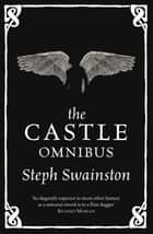The Castle Omnibus - The Year of Our War, No Present Like Time, The Modern World ebook by Steph Swainston