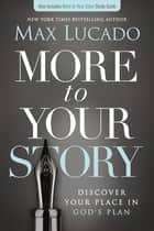 More to Your Story - Discover Your Place in God's Plan ebook by Max Lucado