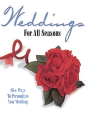 Weddings For All Seasons: 90+ Ways to Personalize Your Wedding ebook by Krause Publications
