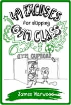 49 Excuses for Skipping Gym Class ebook by James Warwood