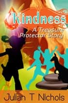 Kindness: A Treasure Protector Story ebook by Julian Nichols