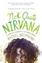 Not Quite Nirvana - A Skeptic's Journey to Mindfulness ebook by Rachel Neumann, Thich Nhat Hanh