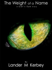 The Weight of a Name, A Cat's Eye Story ebook by Lander Kerbey