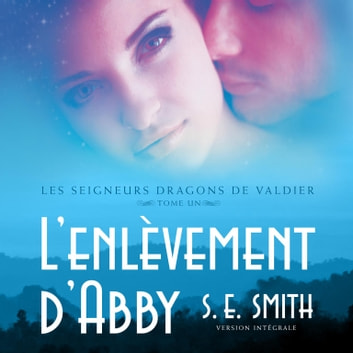 L'enlèvement d'Abby - Les Seigneurs Dragons de Valdier Tome 1 audiobook by S.E. Smith