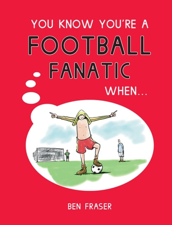 You Know You're A Football Fanatic When… ebook by Ben Fraser