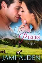 Fall To Pieces ebook by Jami Alden