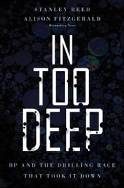 In Too Deep - BP and the Drilling Race That Took it Down ebook by Stanley Reed,Alison Fitzgerald