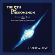 5th Phenomenon, The - Awareness Field Theory and the Structured Orders of Consciousness audiobook by Robert A. Revel