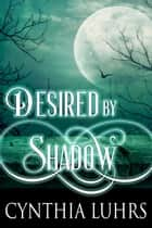 Desired by Shadow ebook by Cynthia Luhrs