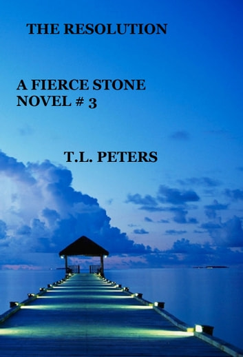 The Resolution, A Fierce Stone Novel #3 ebook by T.L. Peters