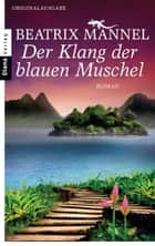 Der Klang der blauen Muschel - Roman ebook by Beatrix Mannel