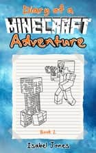 Diary of a Minecraft Adventure - Book 2 ebook by Isabel Jones