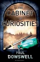 The Cabinet of Curiosities eBook by Paul Dowswell