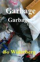 Garbage Garbage ebook by Bo Widerberg