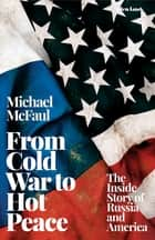 From Cold War to Hot Peace - The Inside Story of Russia and America eBook by Michael McFaul