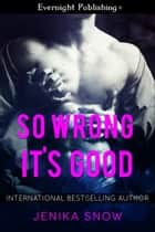 So Wrong It's Good ebook by Jenika Snow