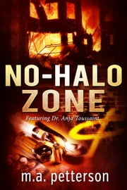 NO-HALO ZONE - featuring Dr. Anja Toussaint ebook by m.a. petterson