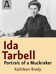 Ida Tarbell - Portrait of a Muckraker ebook by Kathleen Brady