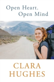 Open Heart, Open Mind ebook by Clara Hughes